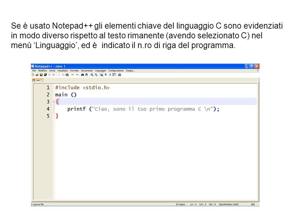 Se è usato Notepad++ gli elementi chiave del linguaggio C sono evidenziati in modo diverso rispetto al testo rimanente (avendo selezionato C) nel menù