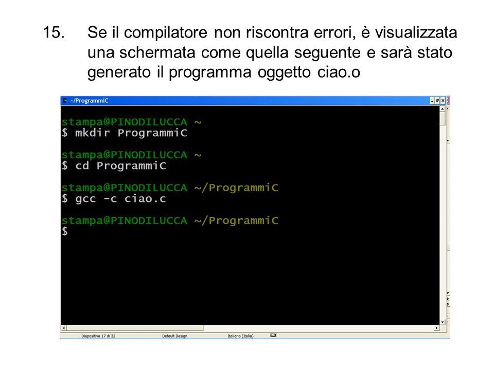 15.Se il compilatore non riscontra errori, è visualizzata una schermata come quella seguente e sarà stato generato il programma oggetto ciao.o