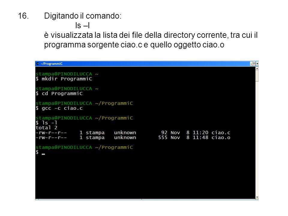 16.Digitando il comando: ls –l è visualizzata la lista dei file della directory corrente, tra cui il programma sorgente ciao.c e quello oggetto ciao.o