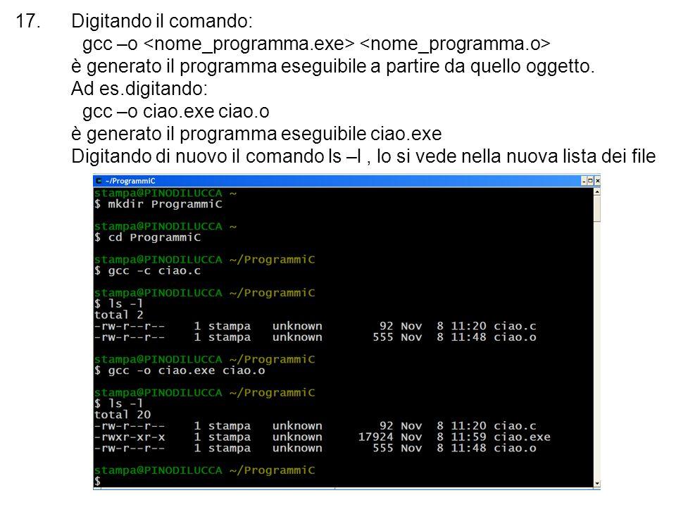 17.Digitando il comando: gcc –o è generato il programma eseguibile a partire da quello oggetto. Ad es.digitando: gcc –o ciao.exe ciao.o è generato il
