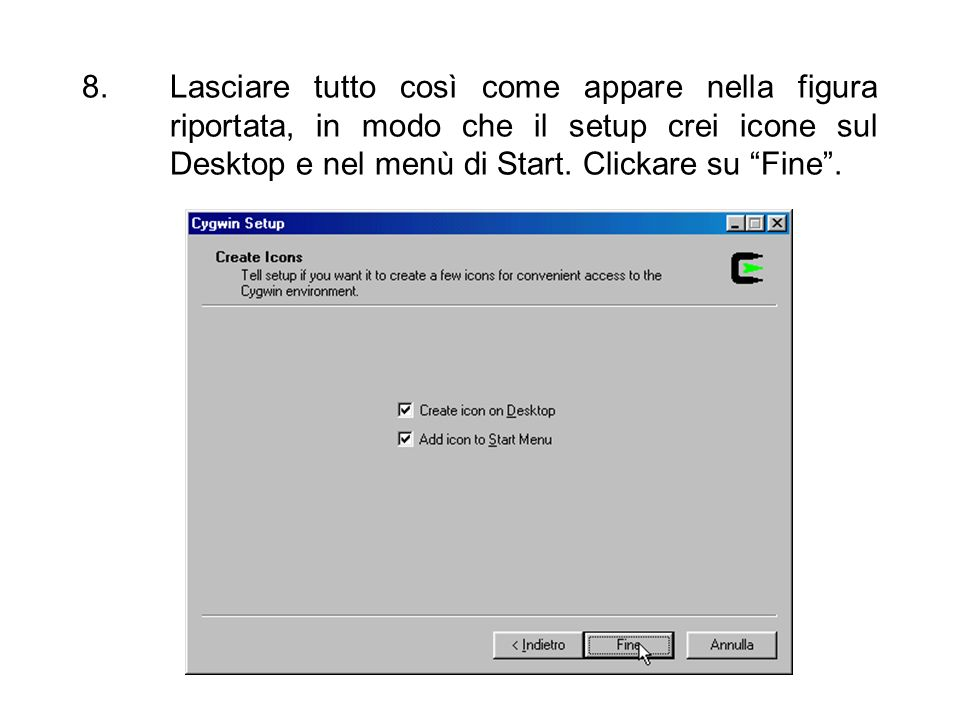 8.Lasciare tutto così come appare nella figura riportata, in modo che il setup crei icone sul Desktop e nel menù di Start. Clickare su Fine.