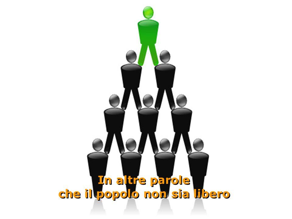 In altre parole che il popolo non sia libero In altre parole che il popolo non sia libero O