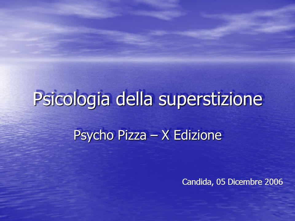 Psicologia della superstizione Psycho Pizza – X Edizione Candida, 05 Dicembre 2006