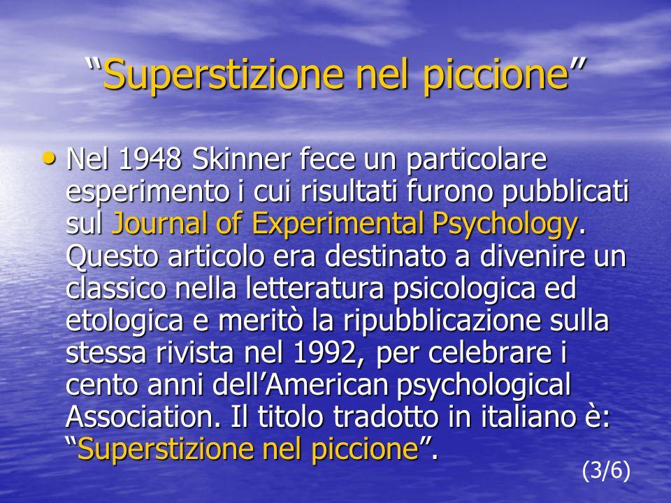 Superstizione nel piccioneSuperstizione nel piccione Nel 1948 Skinner fece un particolare esperimento i cui risultati furono pubblicati sul Journal of Experimental Psychology.