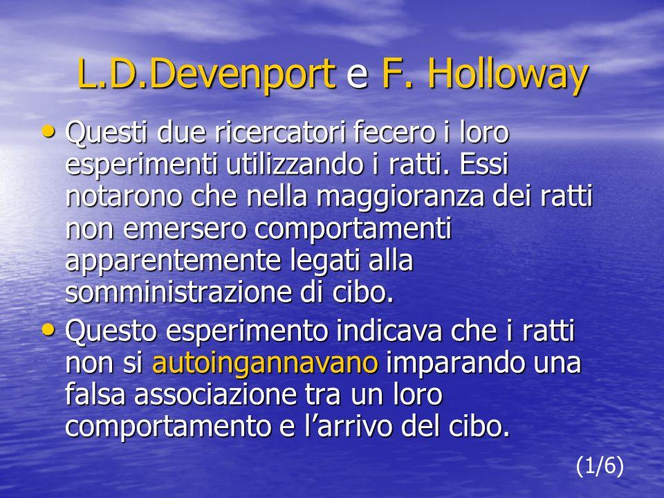 L.D.Devenport e F. Holloway Questi due ricercatori fecero i loro esperimenti utilizzando i ratti.