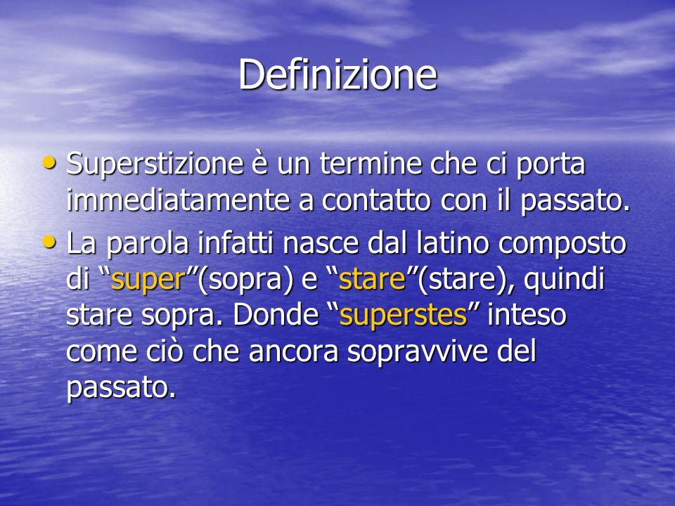 Definizione Superstizione è un termine che ci porta immediatamente a contatto con il passato.