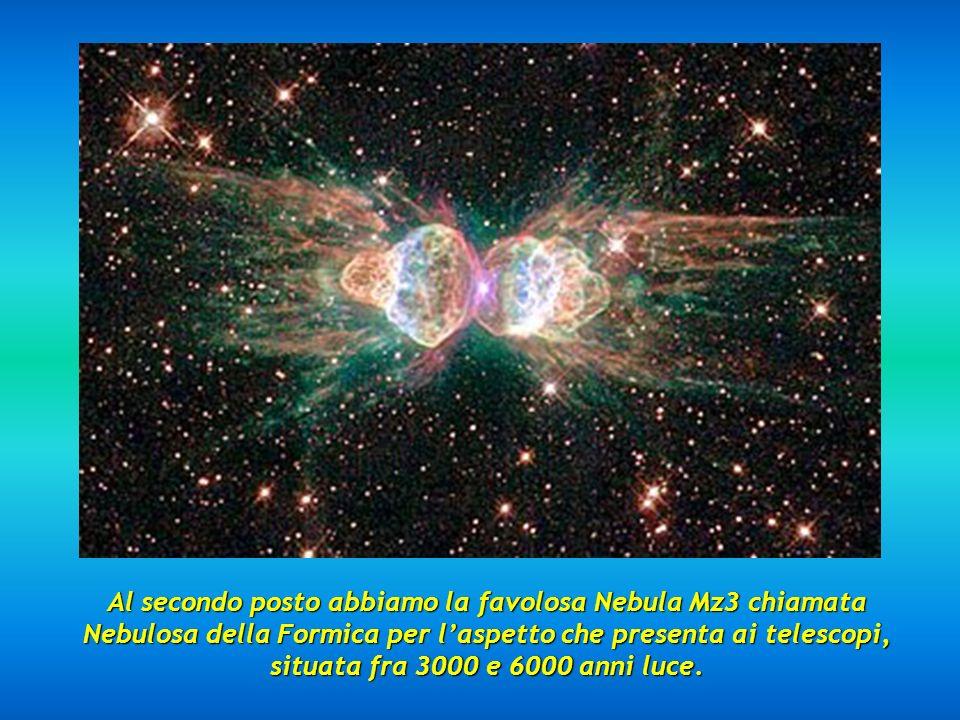 Al secondo posto abbiamo la favolosa Nebula Mz3 chiamata Nebulosa della Formica per laspetto che presenta ai telescopi, situata fra 3000 e 6000 anni luce.