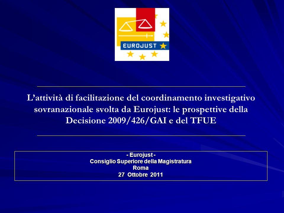 Lattività di facilitazione del coordinamento investigativo sovranazionale svolta da Eurojust: le prospettive della Decisione 2009/426/GAI e del TFUE -