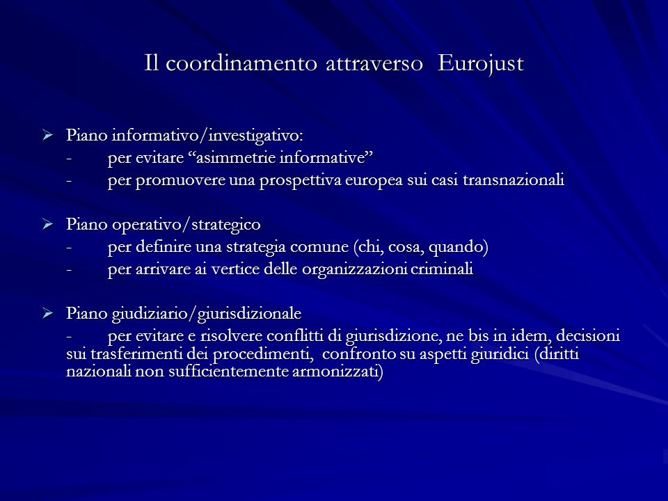 Il coordinamento attraverso Eurojust Piano informativo/investigativo: Piano informativo/investigativo: - per evitare asimmetrie informative - per prom