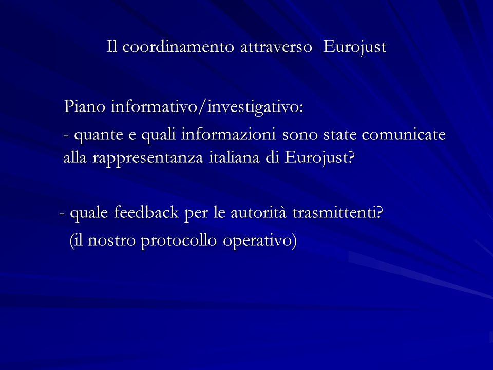 Il coordinamento attraverso Eurojust Piano informativo/investigativo: Piano informativo/investigativo: - quante e quali informazioni sono state comuni