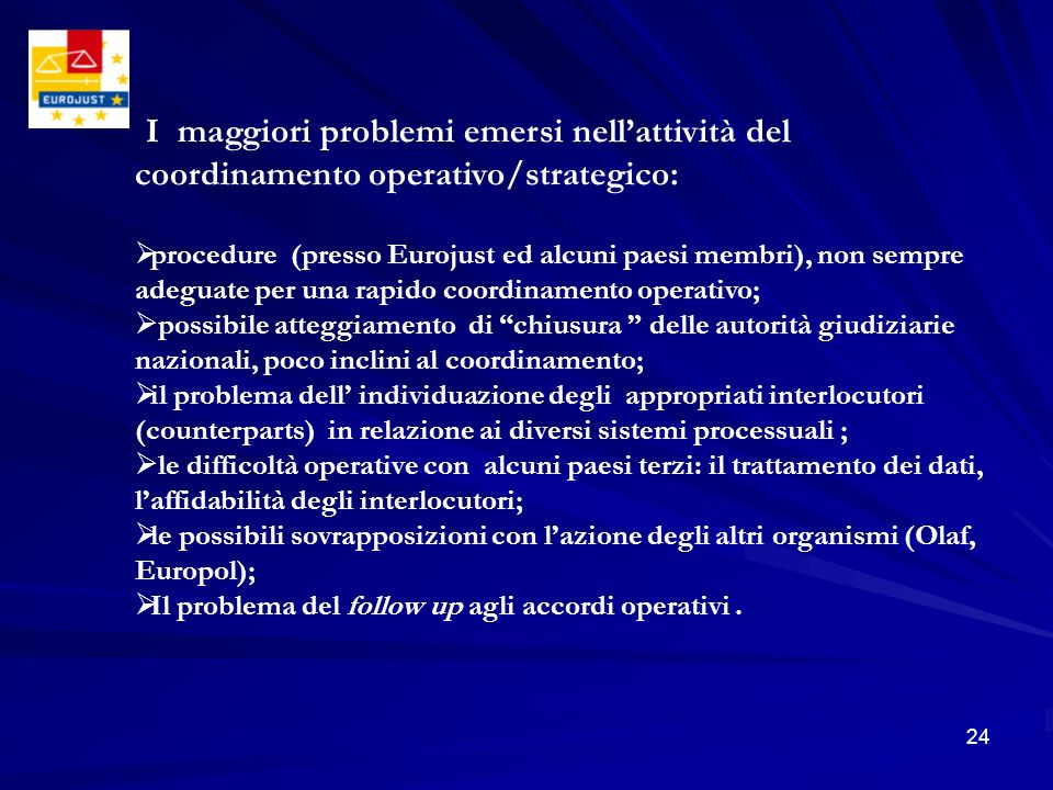 24 I maggiori problemi emersi nellattività del coordinamento operativo/strategico: procedure (presso Eurojust ed alcuni paesi membri), non sempre adeg