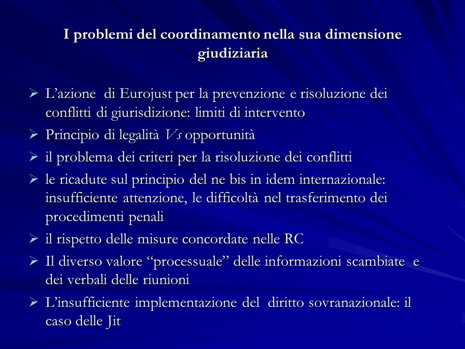 I problemi del coordinamento nella sua dimensione giudiziaria Lazione di Eurojust per la prevenzione e risoluzione dei conflitti di giurisdizione: lim