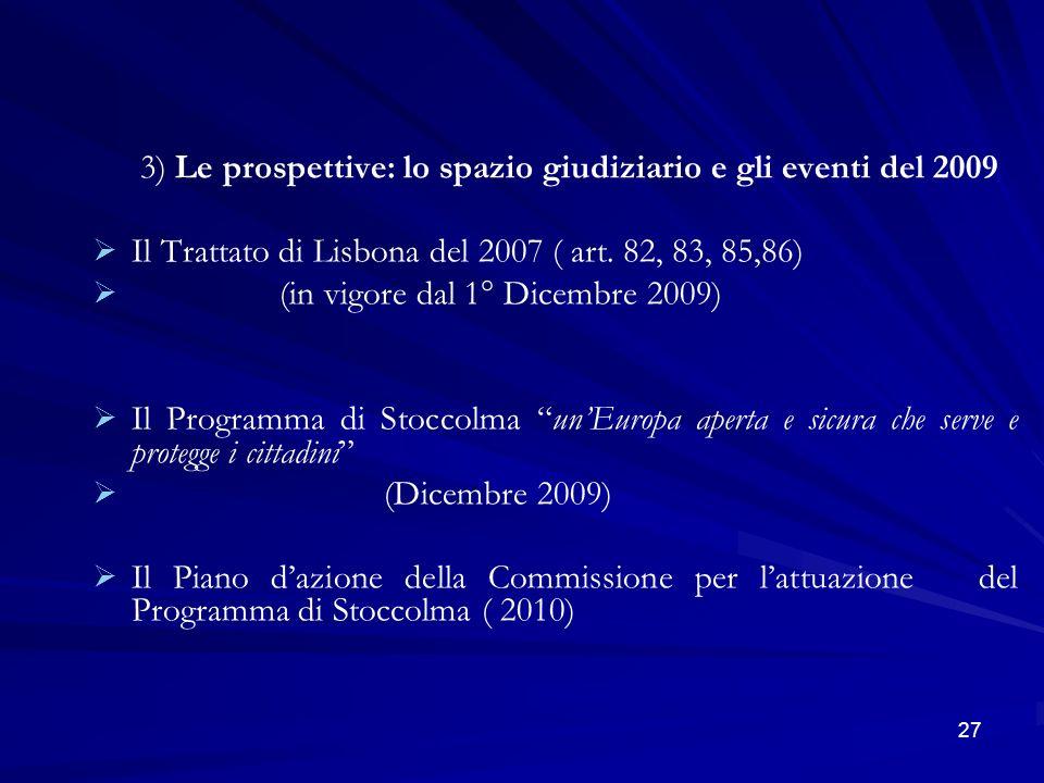 3) Le prospettive: lo spazio giudiziario e gli eventi del 2009 Il Trattato di Lisbona del 2007 ( art. 82, 83, 85,86) (in vigore dal 1° Dicembre 2009)