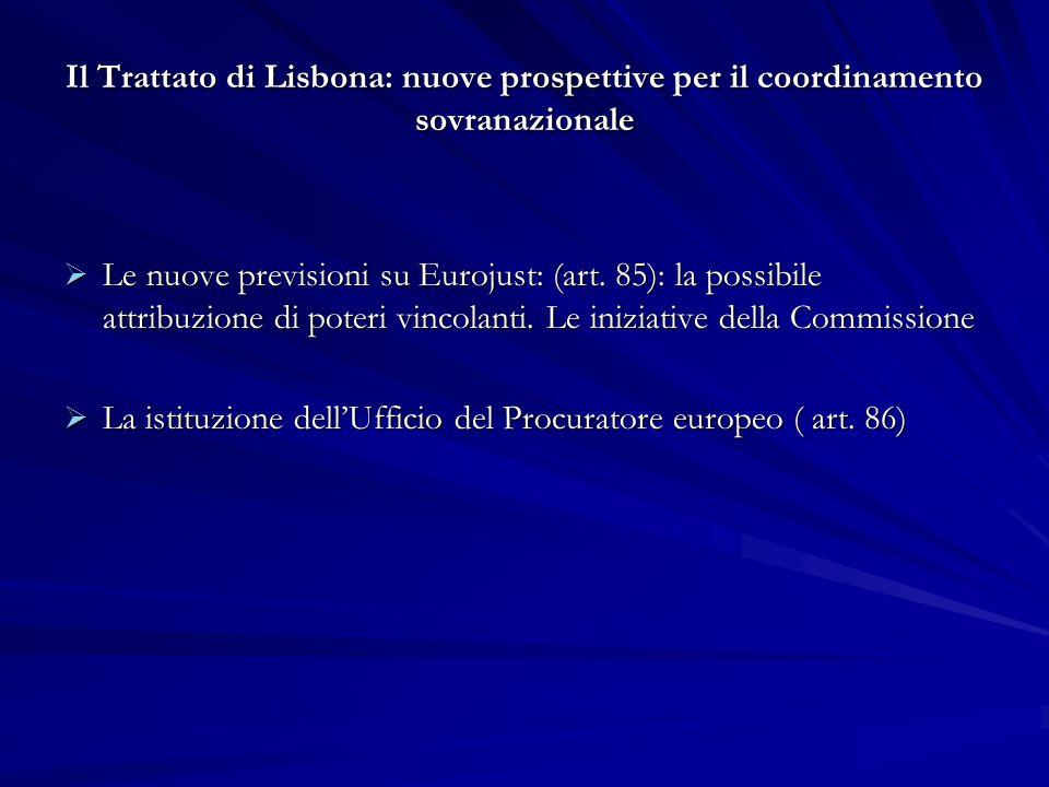 Il Trattato di Lisbona: nuove prospettive per il coordinamento sovranazionale Le nuove previsioni su Eurojust: (art. 85): la possibile attribuzione di