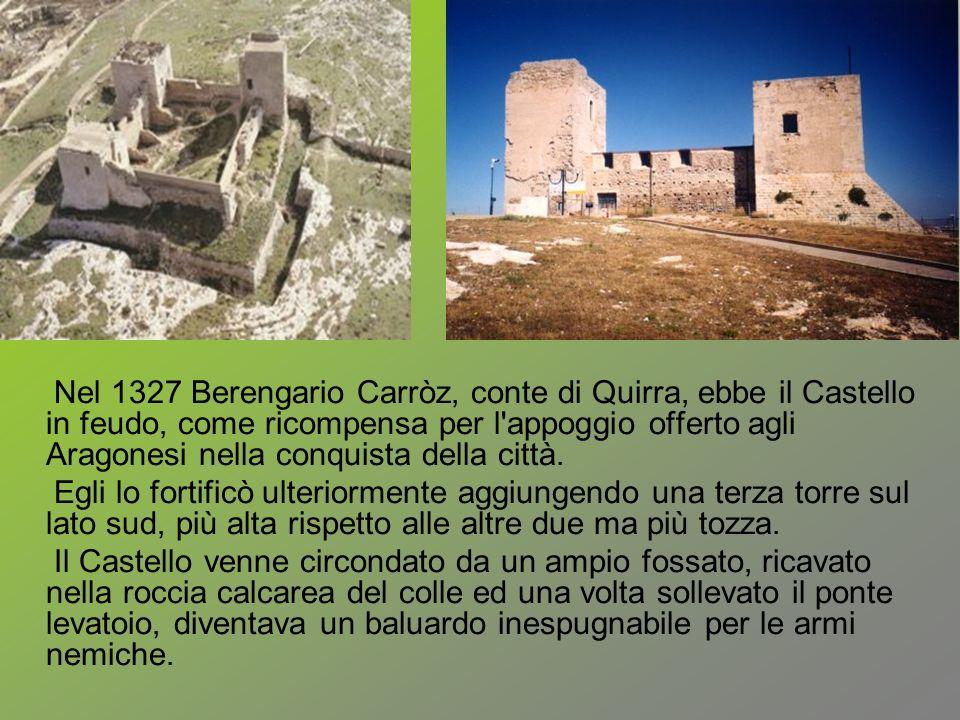 Nel 1327 Berengario Carròz, conte di Quirra, ebbe il Castello in feudo, come ricompensa per l'appoggio offerto agli Aragonesi nella conquista della ci