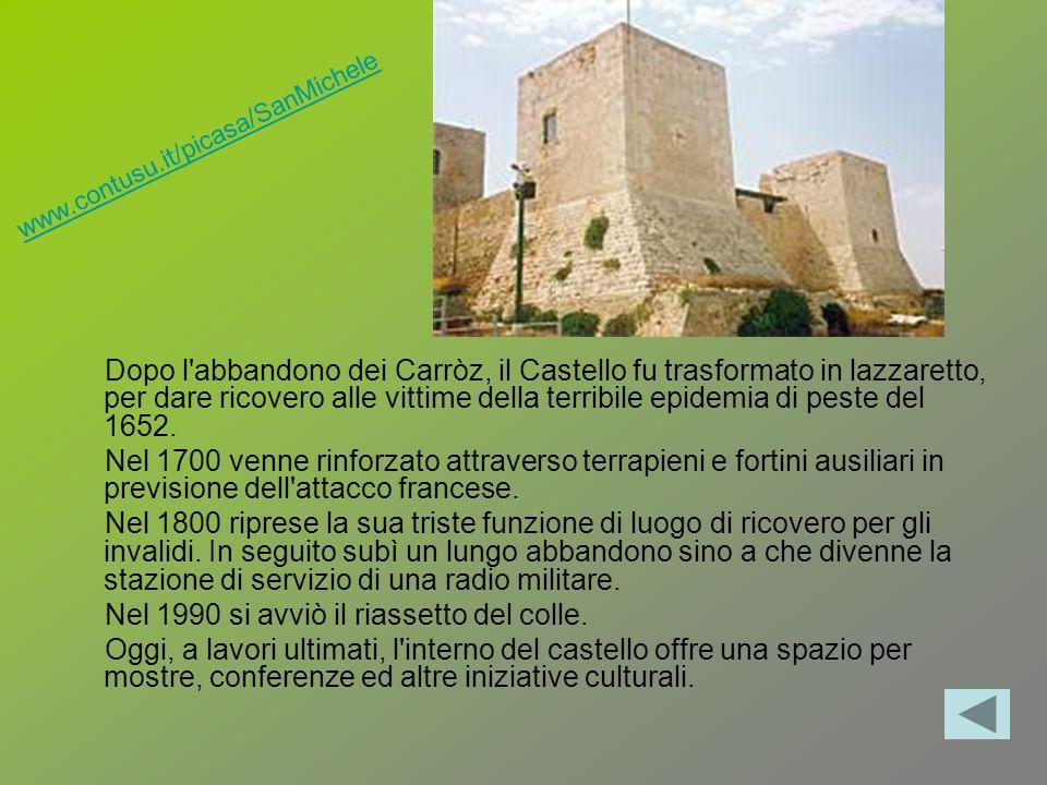 Dopo l'abbandono dei Carròz, il Castello fu trasformato in lazzaretto, per dare ricovero alle vittime della terribile epidemia di peste del 1652. Nel