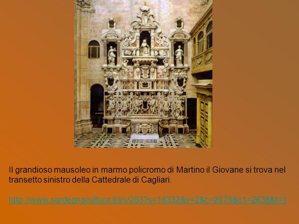 Il grandioso mausoleo in marmo policromo di Martino il Giovane si trova nel transetto sinistro della Cattedrale di Cagliari. http://www.sardegnacultur
