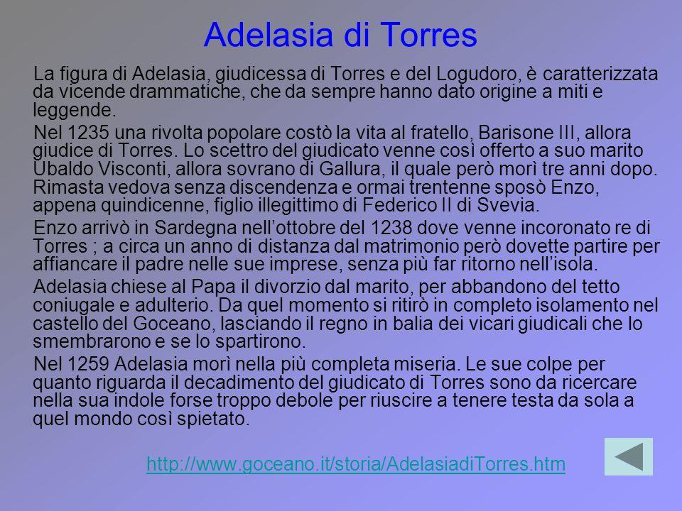 Adelasia di Torres La figura di Adelasia, giudicessa di Torres e del Logudoro, è caratterizzata da vicende drammatiche, che da sempre hanno dato origi
