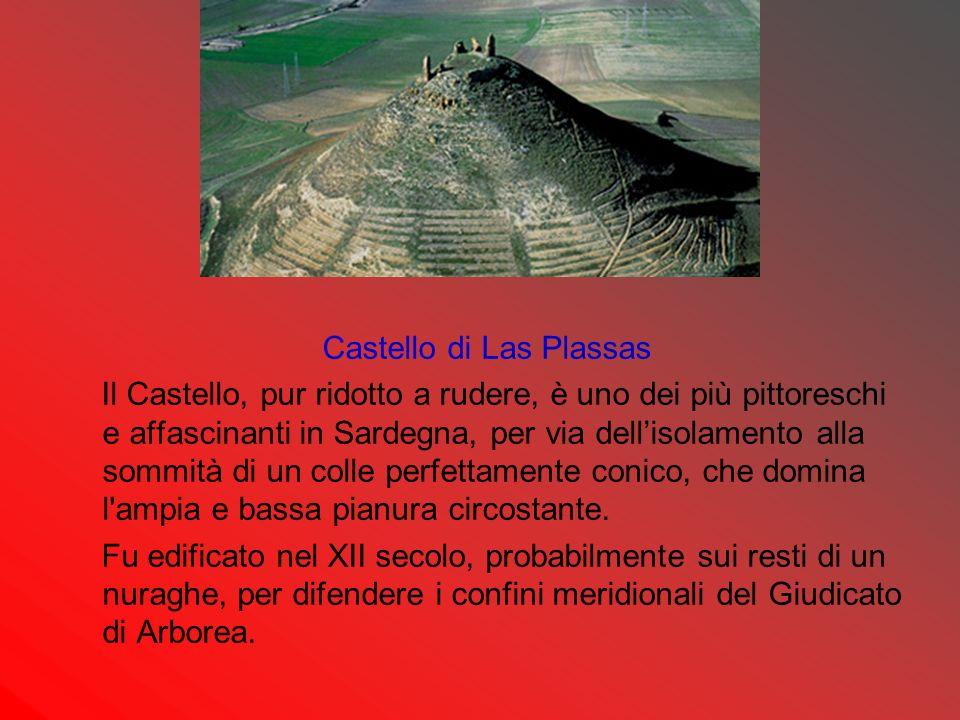 Castello di Las Plassas Il Castello, pur ridotto a rudere, è uno dei più pittoreschi e affascinanti in Sardegna, per via dellisolamento alla sommità d