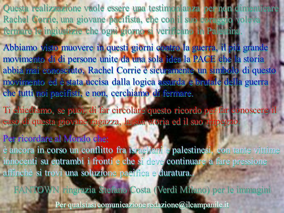 Questa realizzazione vuole essere una testimonianza per non dimenticare Rachel Corrie, una giovane pacifista, che con il suo coraggio voleva fermare le ingiustizie che ogni giorno si verificano in Palestina.