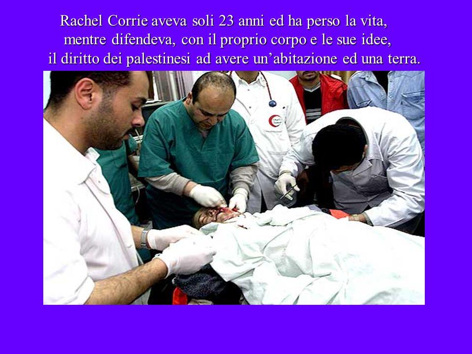 Rachel Corrie aveva soli 23 anni ed ha perso la vita, mentre difendeva, con il proprio corpo e le sue idee, il diritto dei palestinesi ad avere unabitazione ed una terra.