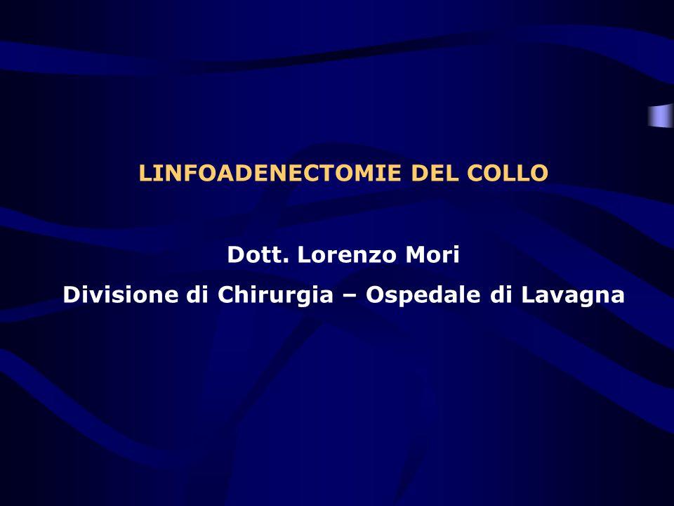 LINFOADENECTOMIE DEL COLLO Dott. Lorenzo Mori Divisione di Chirurgia – Ospedale di Lavagna