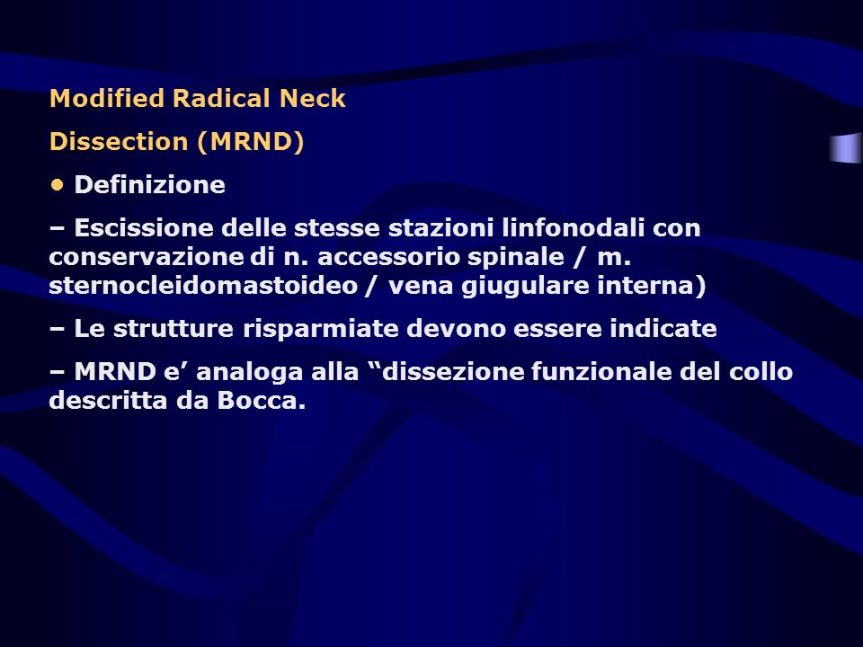 Modified Radical Neck Dissection (MRND) Definizione – Escissione delle stesse stazioni linfonodali con conservazione di n. accessorio spinale / m. ste