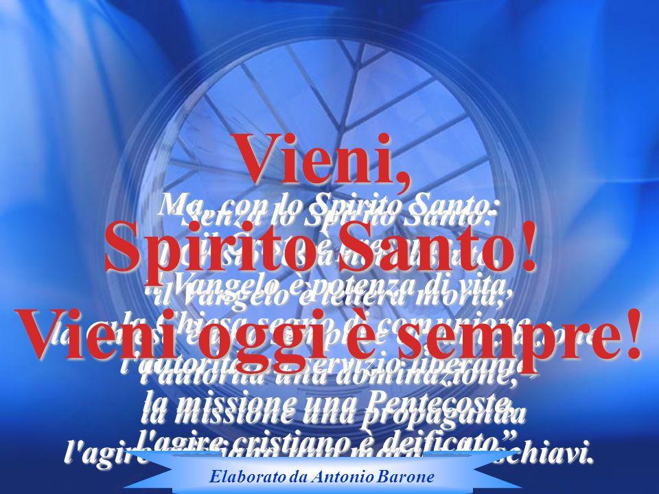Senza lo Spirito Santo: il Cristo resta nel passato, il Vangelo è lettera morta, la Chiesa è una semplice organizzazione, l'autorità una dominazione,