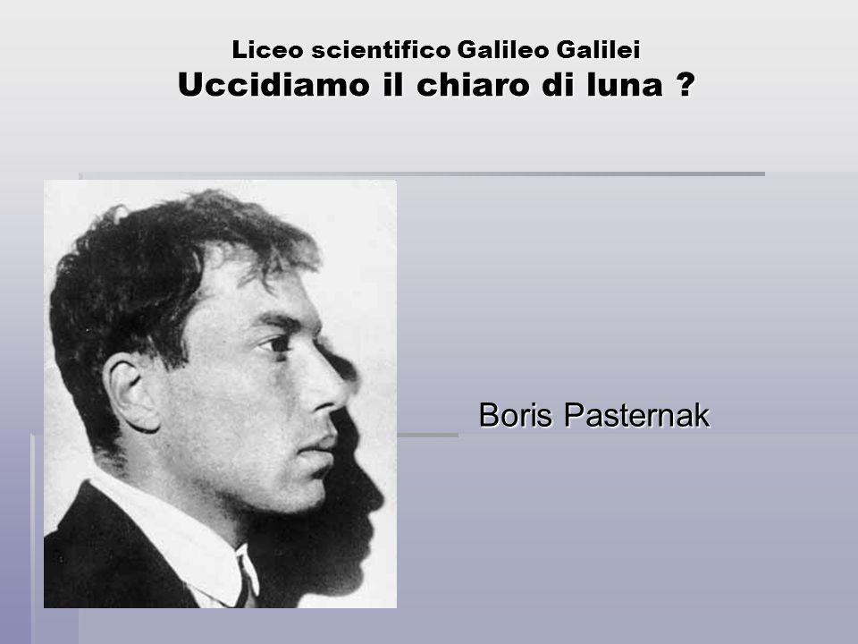 Liceo scientifico Galileo Galilei Uccidiamo il chiaro di luna ? Boris Pasternak