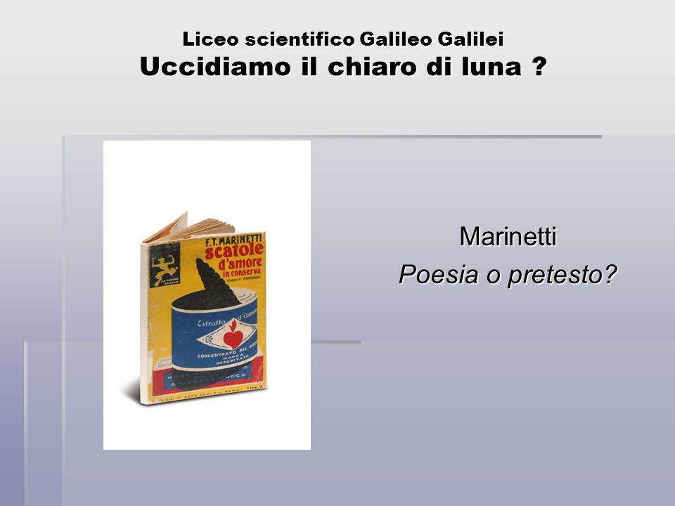 Liceo scientifico Galileo Galilei Uccidiamo il chiaro di luna ? Marinetti Poesia o pretesto?