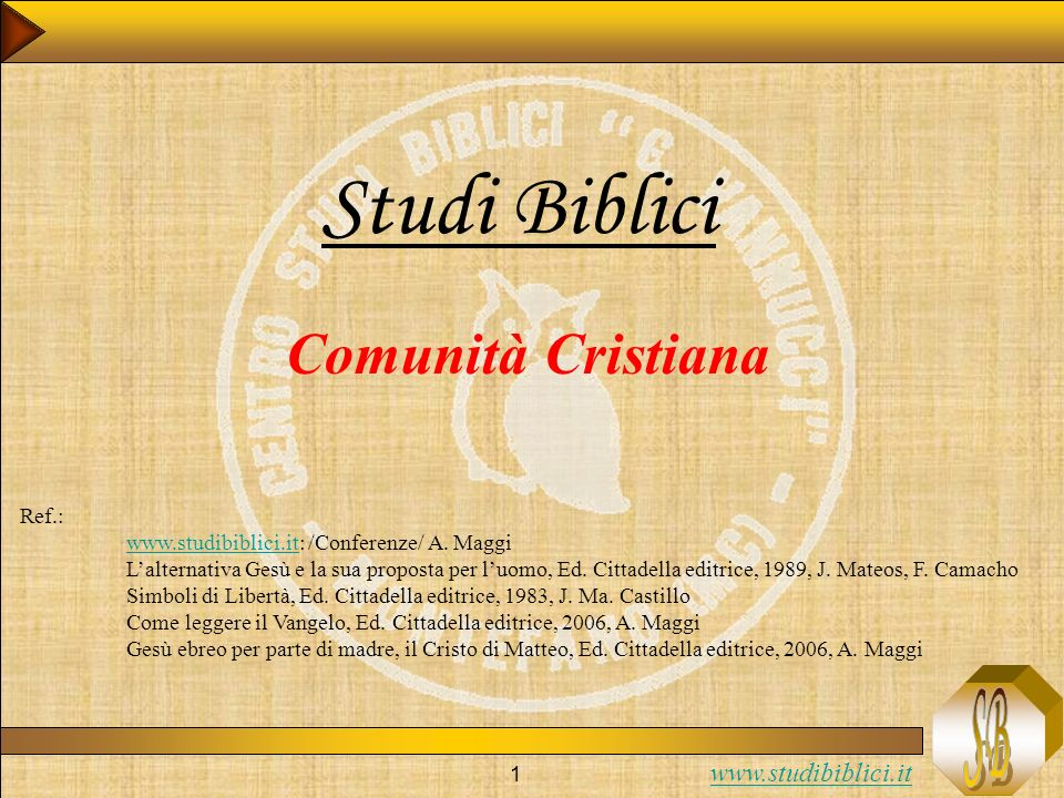 www.studibiblici.it 1 Studi Biblici Comunità Cristiana Ref.: www.studibiblici.itwww.studibiblici.it: /Conferenze/ A. Maggi Lalternativa Gesù e la sua