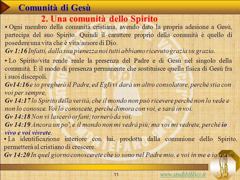 www.studibiblici.it 11 Comunità di Gesù 2. Una comunità dello Spirito Ogni membro della comunità cristiana, avendo dato la propria adesione a Gesù, pa