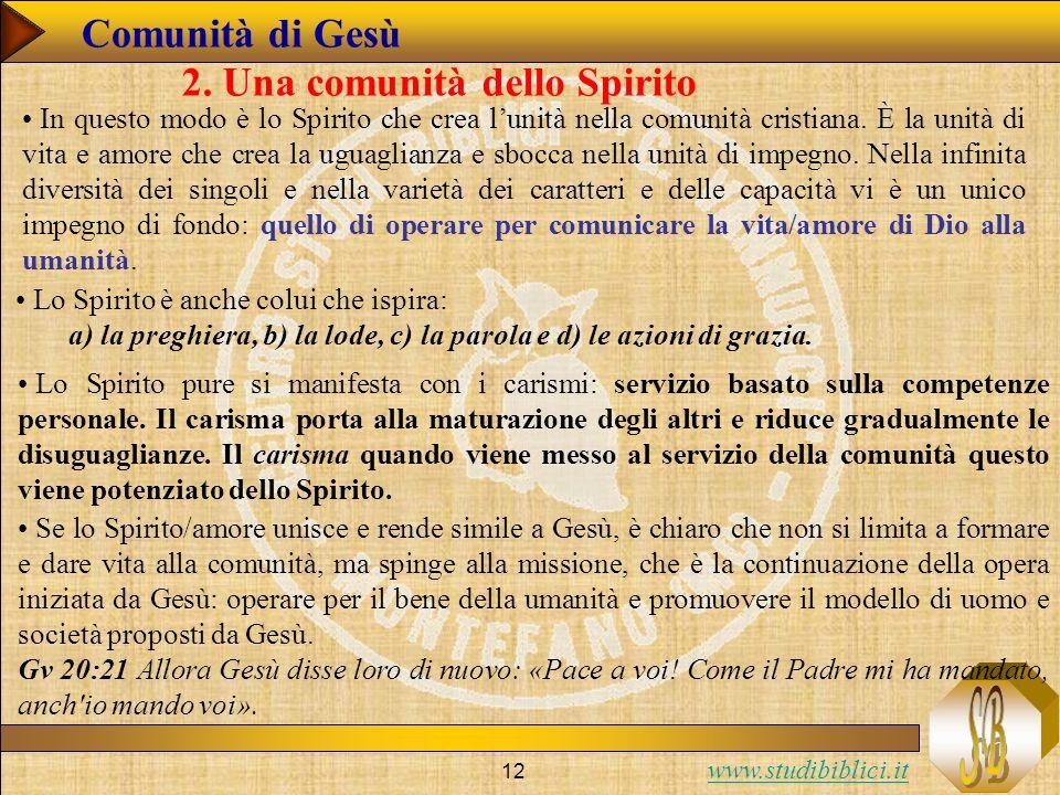 www.studibiblici.it 12 Comunità di Gesù 2. Una comunità dello Spirito In questo modo è lo Spirito che crea lunità nella comunità cristiana. È la unità