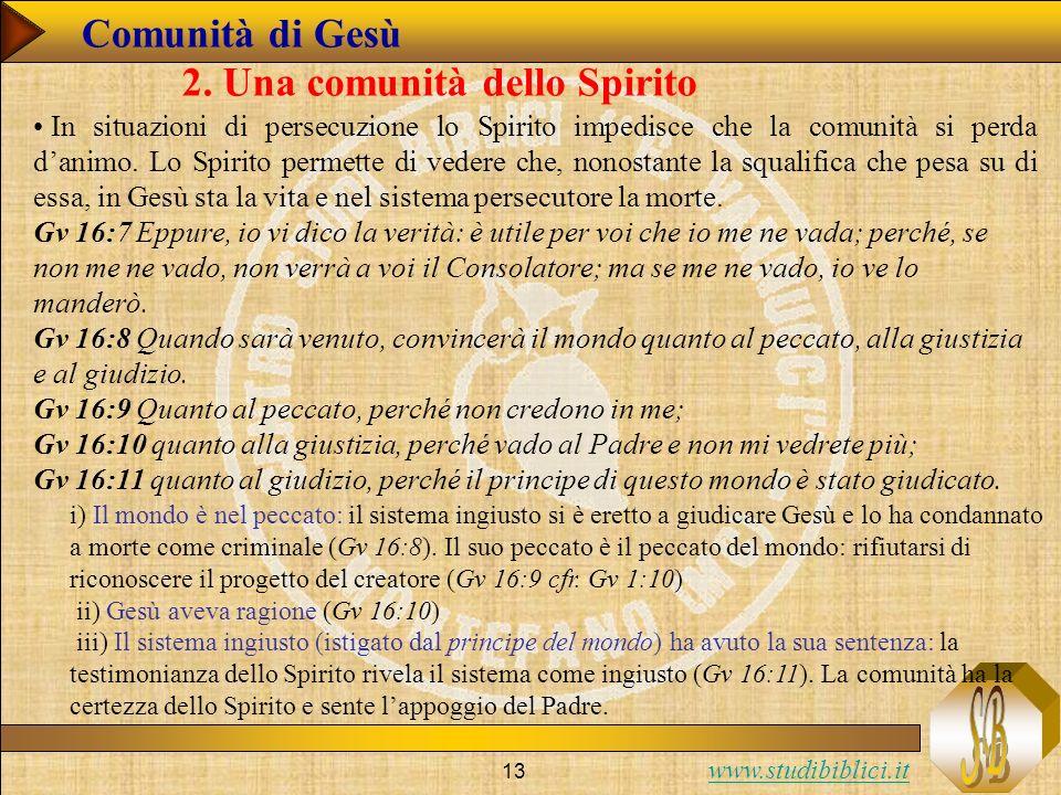 www.studibiblici.it 13 Comunità di Gesù 2. Una comunità dello Spirito In situazioni di persecuzione lo Spirito impedisce che la comunità si perda dani