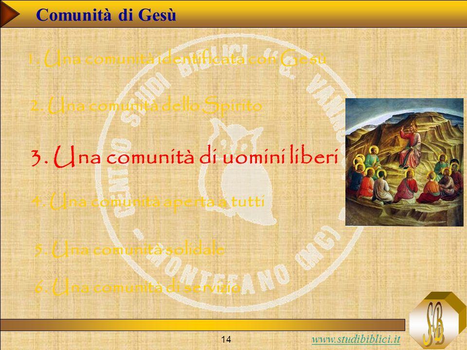 www.studibiblici.it 14 Comunità di Gesù 1. Una comunità identificata con Gesù 2. Una comunità dello Spirito 3. Una comunità di uomini liberi 4. Una co