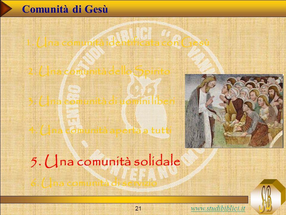 www.studibiblici.it 21 Comunità di Gesù 1. Una comunità identificata con Gesù 2. Una comunità dello Spirito 3. Una comunità di uomini liberi 4. Una co