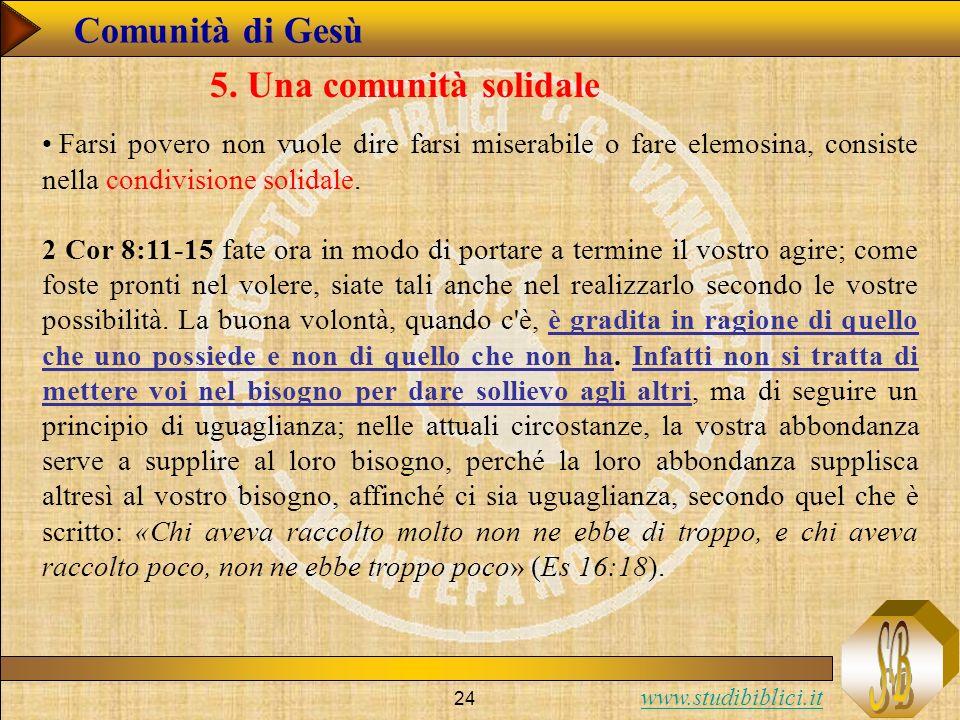 www.studibiblici.it 24 Farsi povero non vuole dire farsi miserabile o fare elemosina, consiste nella condivisione solidale. 2 Cor 8:11-15 fate ora in