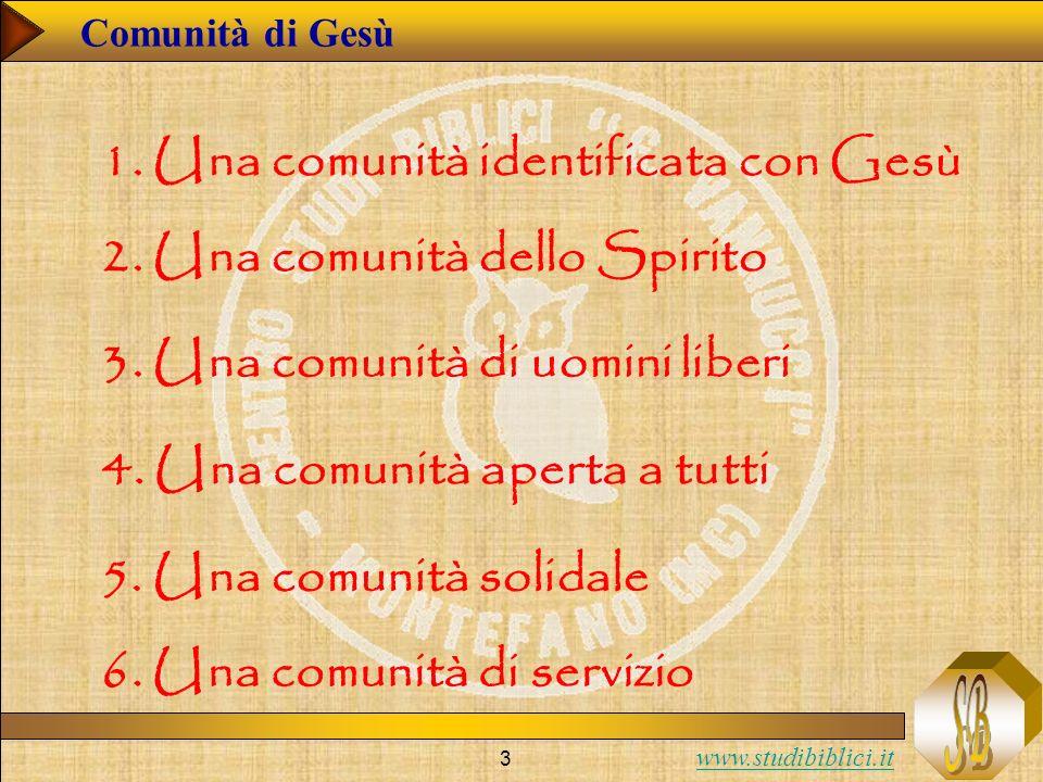 www.studibiblici.it 3 Comunità di Gesù 1. Una comunità identificata con Gesù 2. Una comunità dello Spirito 3. Una comunità di uomini liberi 4. Una com