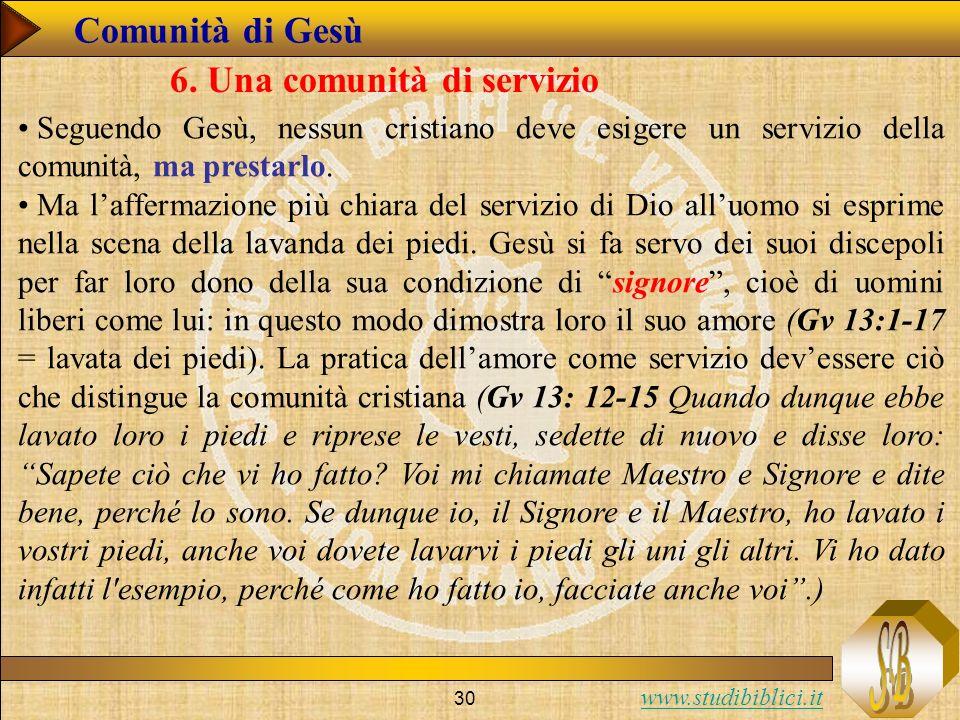 www.studibiblici.it 30 Comunità di Gesù 6. Una comunità di servizio Seguendo Gesù, nessun cristiano deve esigere un servizio della comunità, ma presta