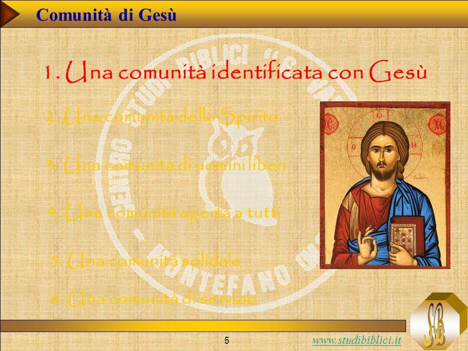 www.studibiblici.it 5 Comunità di Gesù 1. Una comunità identificata con Gesù 2. Una comunità dello Spirito 3. Una comunità di uomini liberi 4. Una com