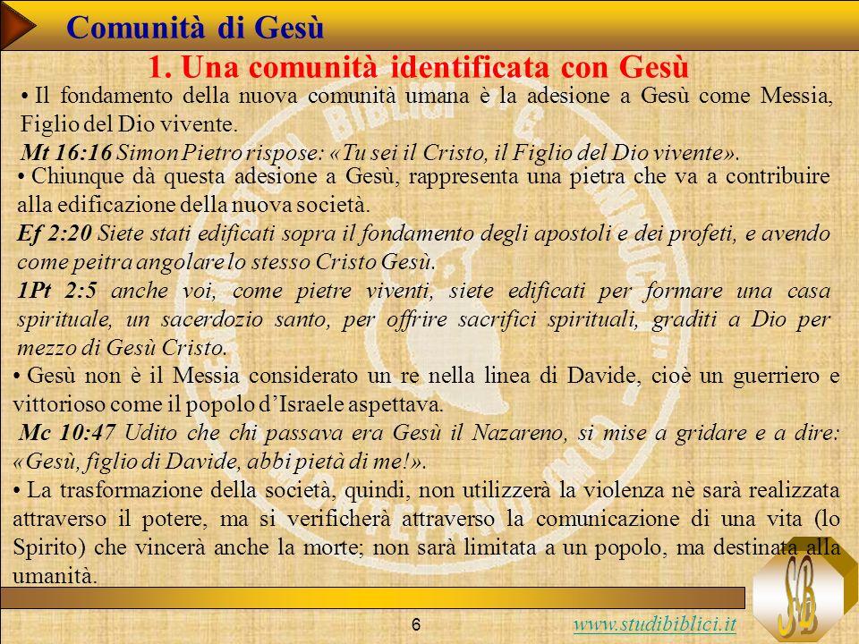 www.studibiblici.it 17 Comunità di Gesù 1.Una comunità identificata con Gesù 2.