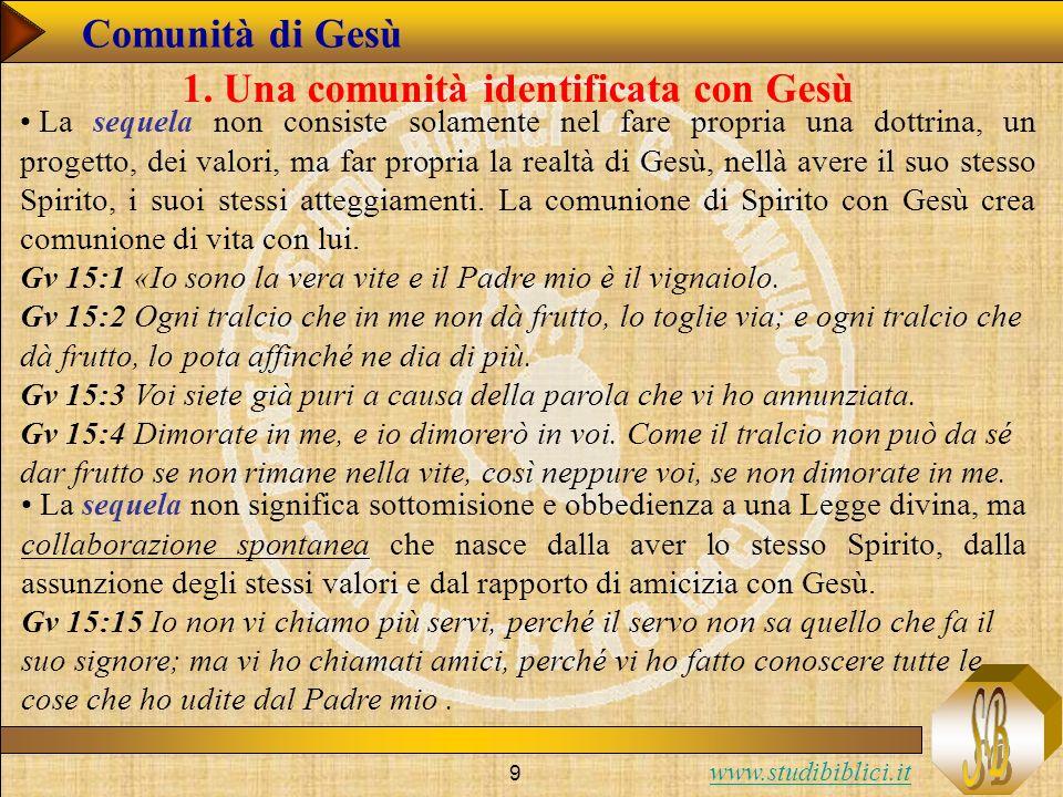 www.studibiblici.it 9 Comunità di Gesù 1. Una comunità identificata con Gesù La sequela non consiste solamente nel fare propria una dottrina, un proge
