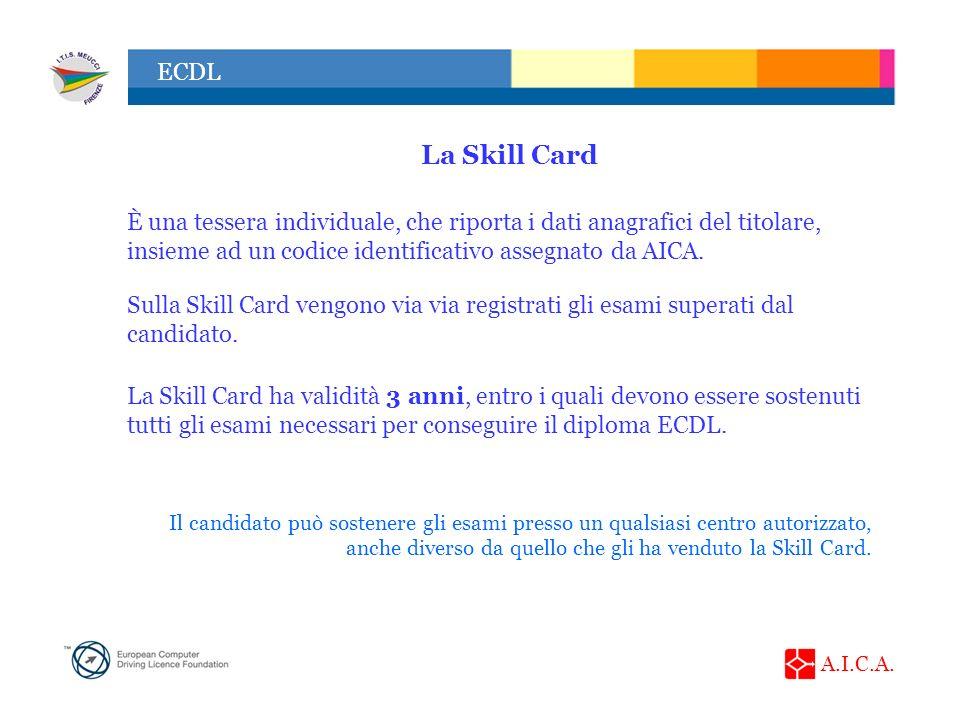A.I.C.A. ECDL La Skill Card È una tessera individuale, che riporta i dati anagrafici del titolare, insieme ad un codice identificativo assegnato da AI