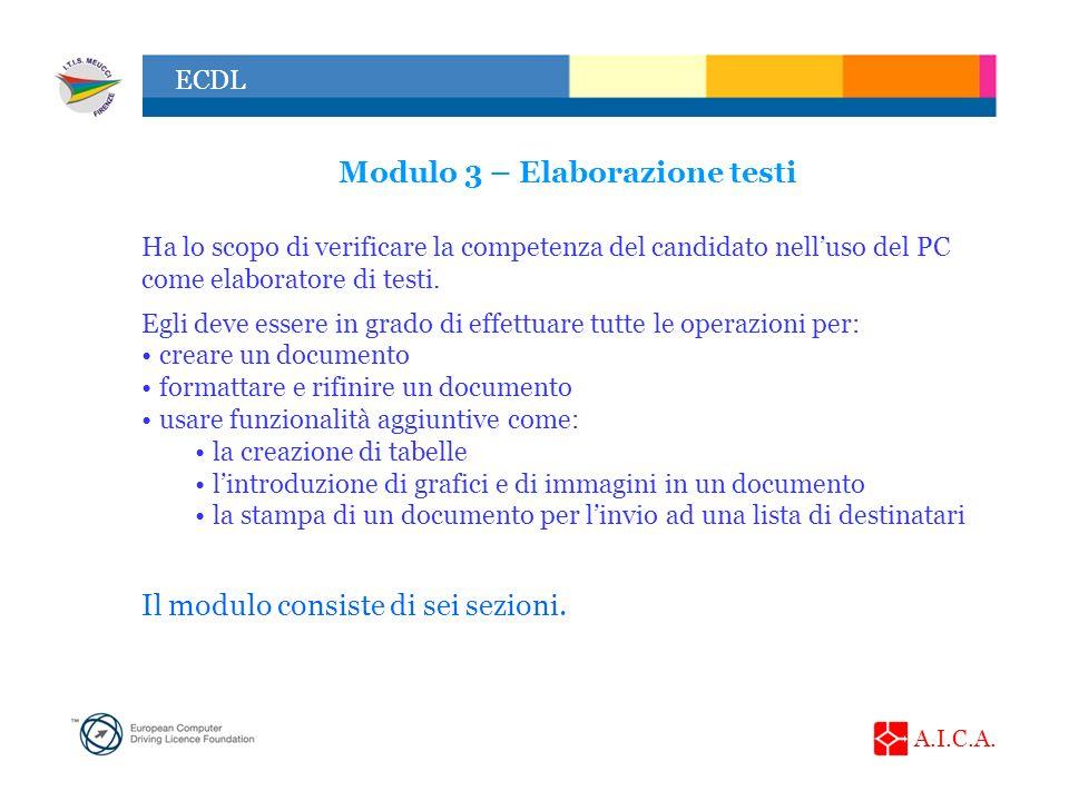 A.I.C.A. ECDL Modulo 3 – Elaborazione testi Ha lo scopo di verificare la competenza del candidato nelluso del PC come elaboratore di testi. Egli deve