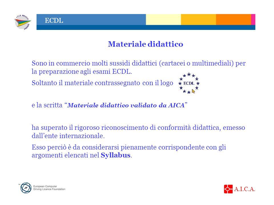 A.I.C.A. ECDL Sono in commercio molti sussidi didattici (cartacei o multimediali) per la preparazione agli esami ECDL. Soltanto il materiale contrasse