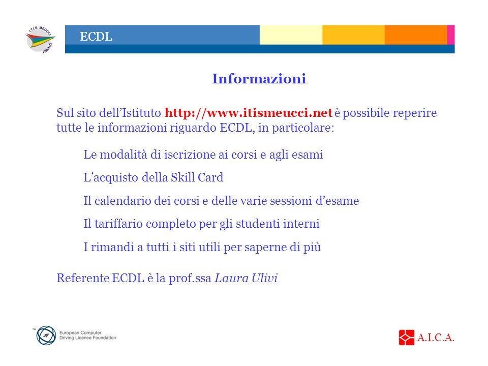 A.I.C.A. ECDL Sul sito dellIstituto http://www.itismeucci.net è possibile reperire tutte le informazioni riguardo ECDL, in particolare: Informazioni L