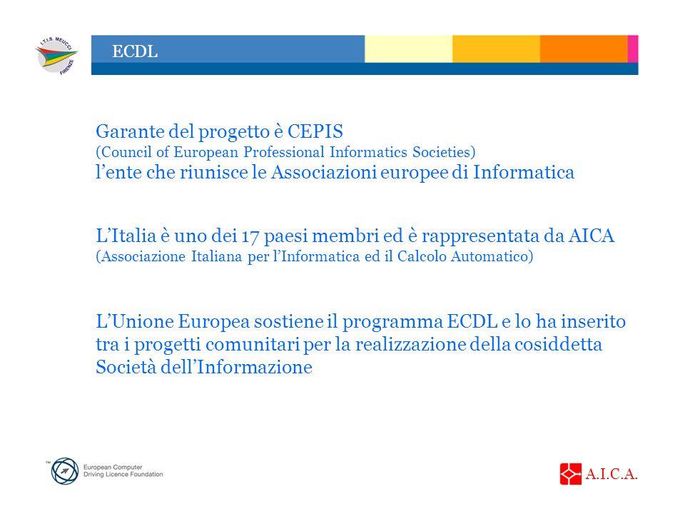 A.I.C.A. ECDL Garante del progetto è CEPIS (Council of European Professional Informatics Societies) lente che riunisce le Associazioni europee di Info