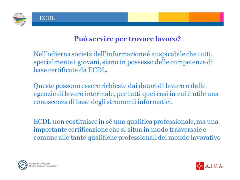 A.I.C.A. ECDL Può servire per trovare lavoro? Nellodierna società dellinformazione è auspicabile che tutti, specialmente i giovani, siano in possesso