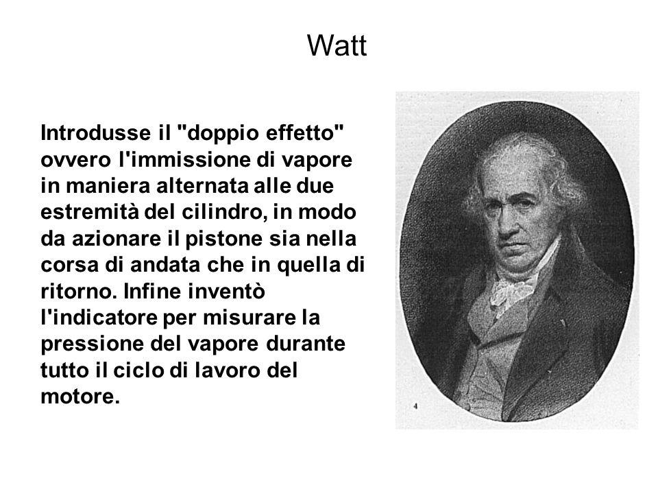 Watt Introdusse il doppio effetto ovvero l immissione di vapore in maniera alternata alle due estremità del cilindro, in modo da azionare il pistone sia nella corsa di andata che in quella di ritorno.