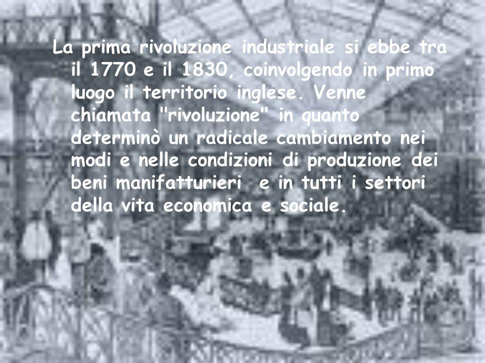 La prima rivoluzione industriale si ebbe tra il 1770 e il 1830, coinvolgendo in primo luogo il territorio inglese.